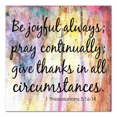 be joyful, pray, give thanks
