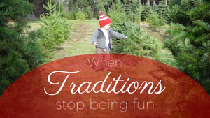 When Traditions Stop Being Fun