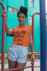 On My Black Girl $hit  T-shirt