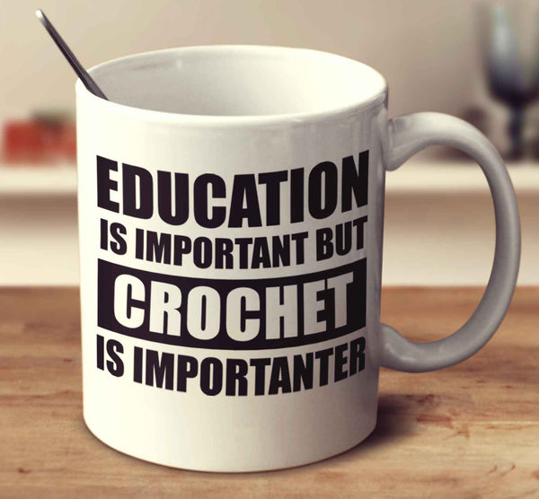 Education Is Important But Crochet Is Importanter