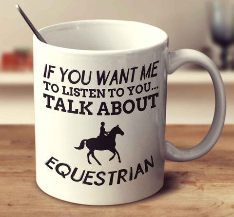 If You Want Me To Listen To You... Talk About Equestrian