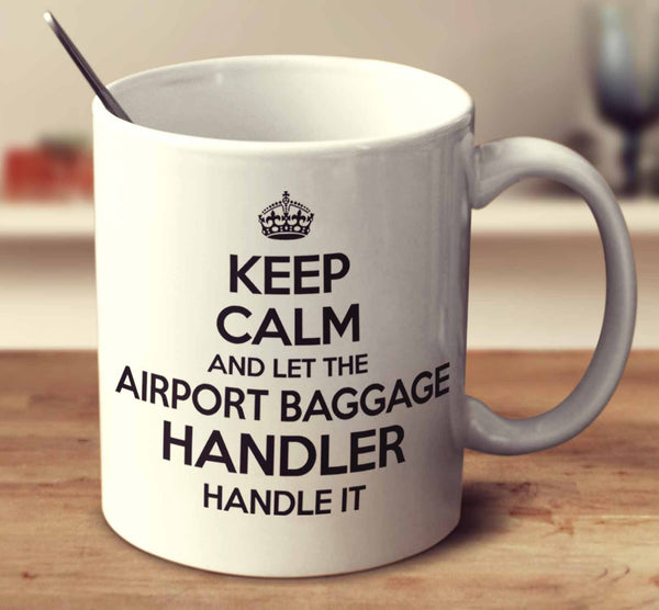Keep Calm And Let The Airport Baggage Handler Handle It