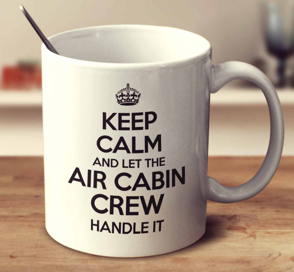 Keep Calm And Let The Air Cabin Crew Handle It