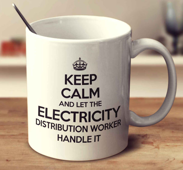 Keep Calm And Let The Electricity Distribution Worker Handle It