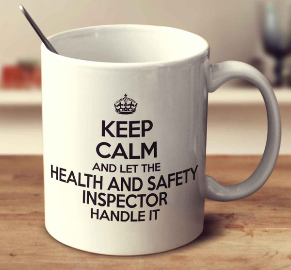Keep Calm And Let The Health And Safety Inspector Handle It