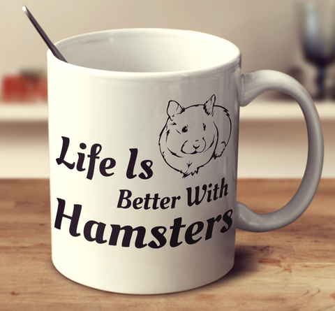 Life Is Better With A Hamster
