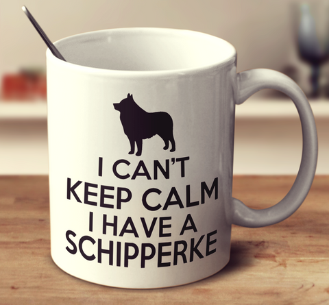 I Can't Keep Calm I Have A Schipperke