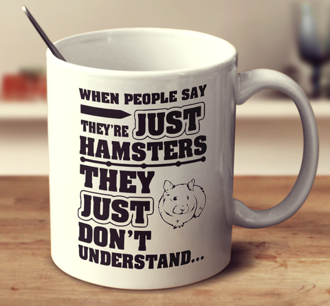 When People Say They're Just Hamsters