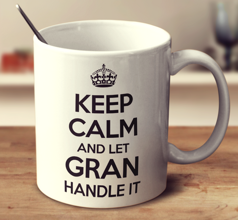Keep Calm And Let Gran Handle It