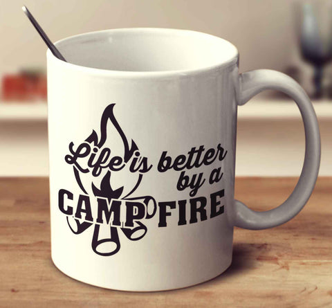 Life Is Better By A Camp Fire
