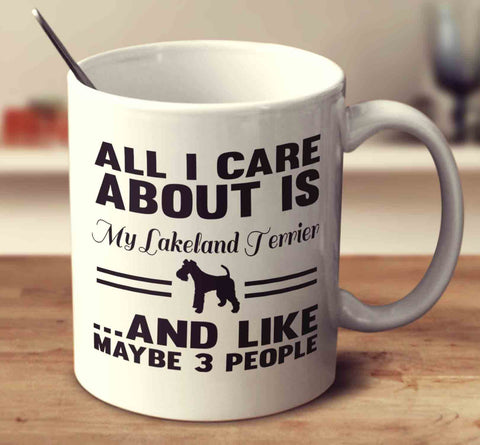 All I Care About Is My Lakeland Terrier And Like Maybe 3 People