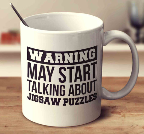 Warning May Start Talking About Jigsaw Puzzles