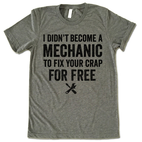 I Didn't Become A Mechanic To Fix Your Crap For Free Shirt
