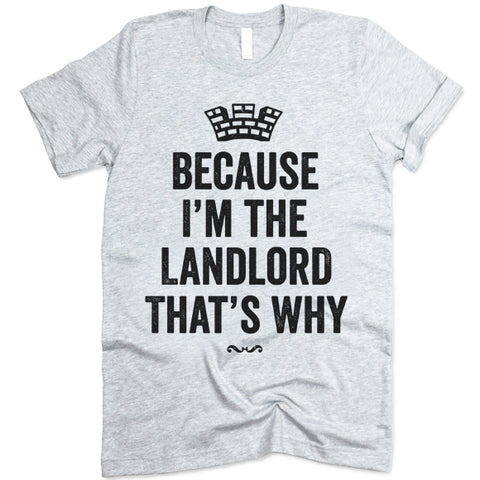 Because I'm The Landlord That's Why Shirt