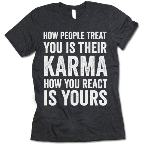 How People Treat You Is Their Karma How You Are React Is Yours T-shirt