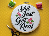 Sh*t Just Got Real Counted Cross Stitch DIY KIT Intermediate
