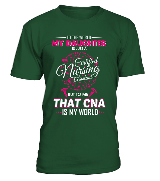 To The World My Daughter is Just A CNA Shirt - Giggle Rich - 4
