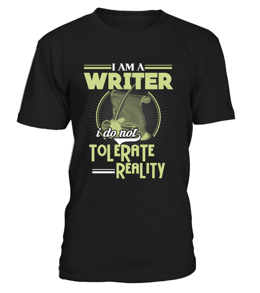 I Am A Writer I Do Not Tolerate Reality
