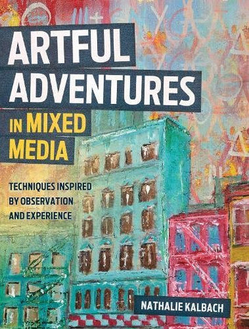 Artful Adventures in Mixed Media-Nathalie Kalbach