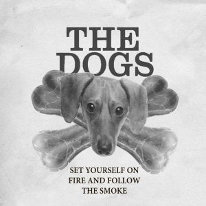 The Dogs - CD - Set Yourself on Fire and Follow the Smoke