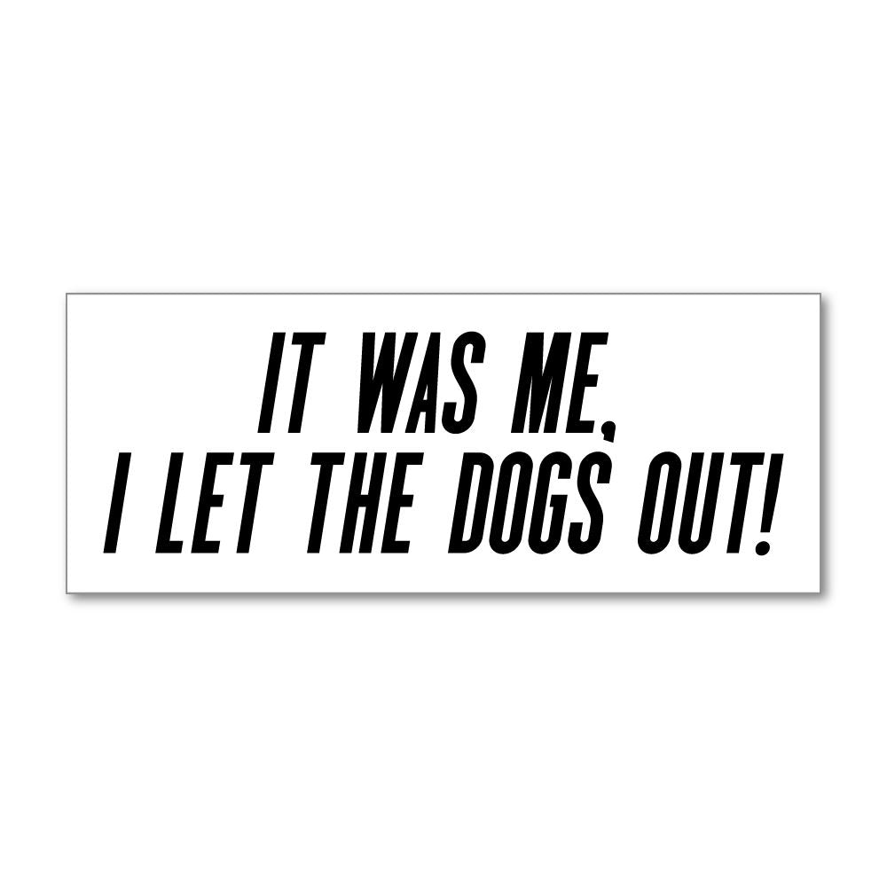 I Let The Dogs Out Sticker Decal