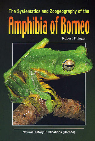 The Systematics and Zoogeography of the Amphibia of Borneo