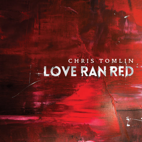 Love Ran Red – Chris Tomlin