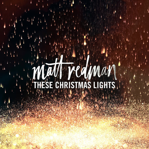 These Christmas Lights – Matt Redman