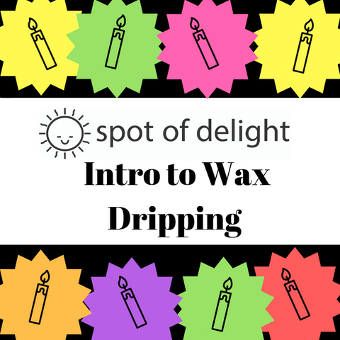 Intro to Wax Dripping