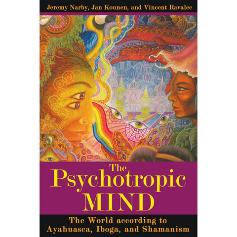 The Psychotropic Mind: The World according to Ayahuasca, Iboga, and Shamanism