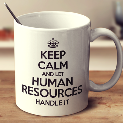 Keep Calm And Let Human Resources Handle It