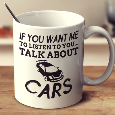 If You Want Me To Listen To You Talk About Cars