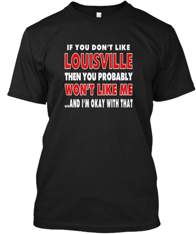 If You Don't Like Louisville...Louisville Fan Shirt Louisville Kentucky Shirt