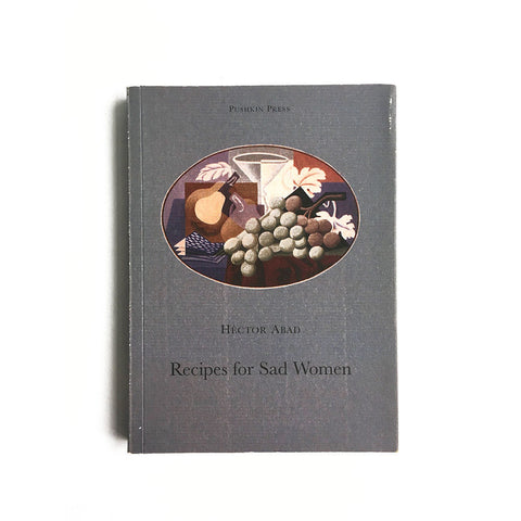 Recipes for Sad Women by Hector Abad