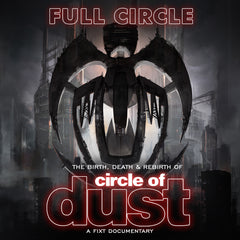 Circle of Dust - Full Circle: The Birth, Death & Rebirth of Circle of Dust (Documentary)