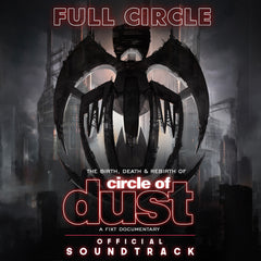Circle of Dust - Full Circle: The Birth, Death & Rebirth of Circle of Dust (Official Soundtrack) [Digital Album]