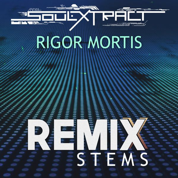 Soul Extract - Rigor Mortis (Remix Stems)