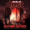Circle of Dust - Nothing Sacred (Sebastian Komor Remix) [Digital Single]