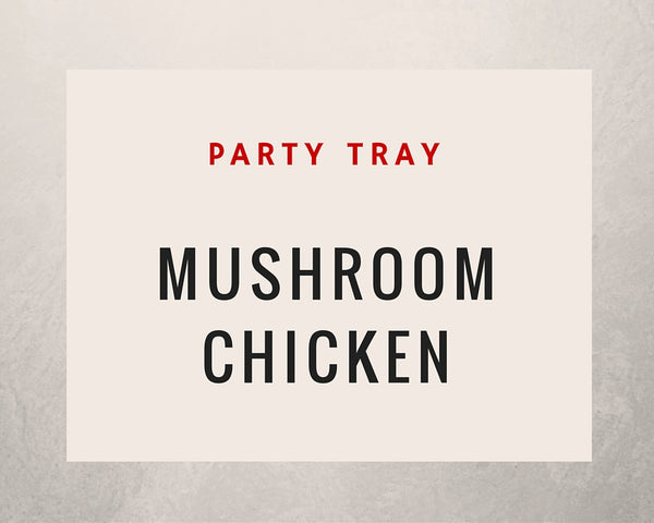 Mushroom Chicken: Party Tray - Starting Half Tray +