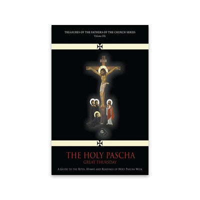 Vol. III c - The Holy Pascha: Great Thursday
