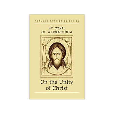 On the Unity of Christ: St. Cyril of Alexandria