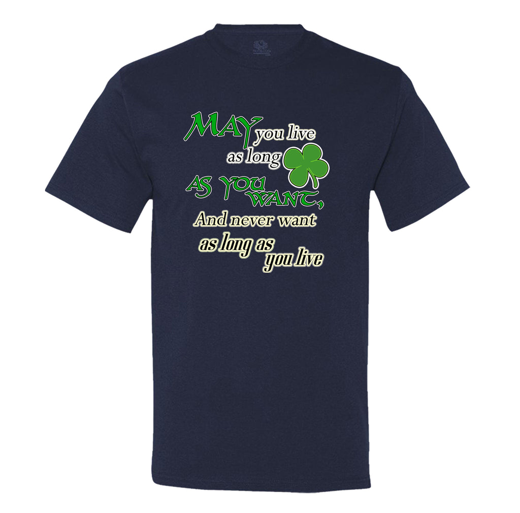 May You Live As Long As You Want And Never Want As Long As You Live Mens Tee