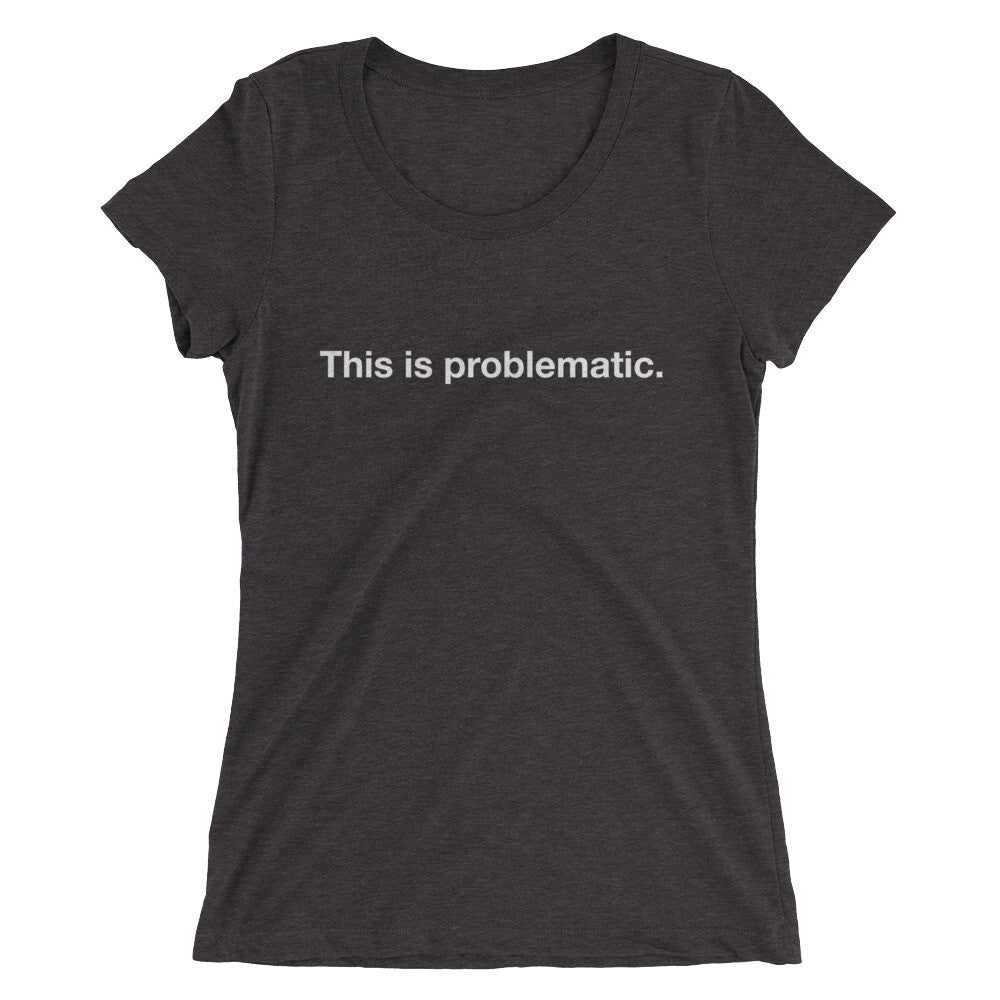 Problematic t-shirt (women's)