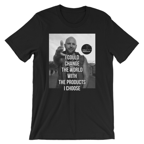 I Could Change the World with the Products I Choose | Dope New Shoes T-Shirt