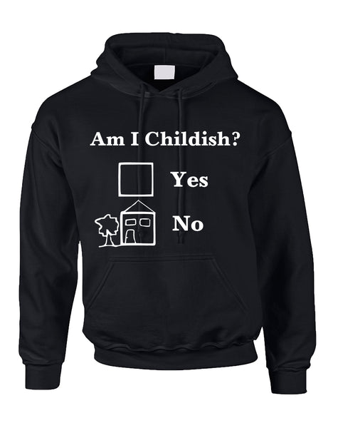 Adult Hoodie Am I Childish Funny Saying Top Cool Humor Gift