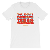 """You don't deserve this big Toblerone"" Short-Sleeve Unisex T-Shirt (More Colors)"