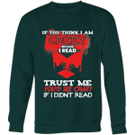 I'm crazy because i read ? Sweatshirt - Gifts For Reading Addicts
