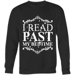 I read past my bed time Sweatshirt - Gifts For Reading Addicts