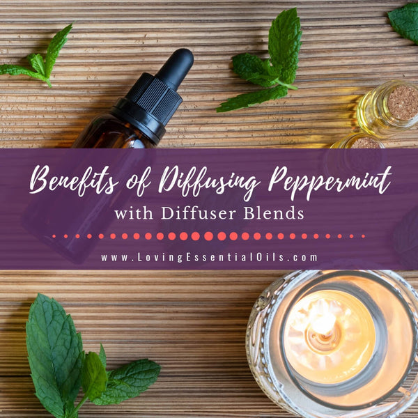 6 Benefits of Diffusing Peppermint Oil with Diffuser Blends