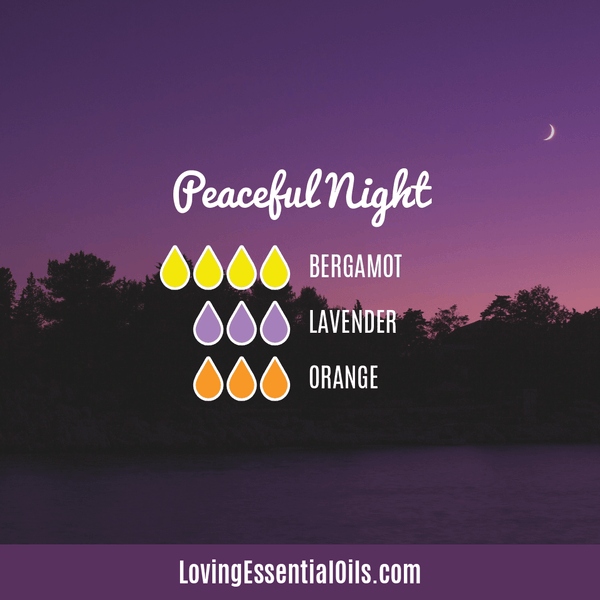 Bergamot Diffuser Blends - Relax and Uplift Your Senses! by Loving Essential Oils | Peaceful Night with bergamot, lavender, and orange essential oil